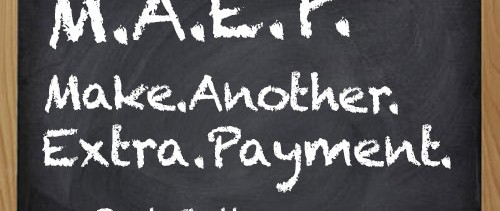 MAEP – Make Another Extra Payment